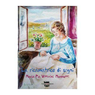 La ricamatrice di sogni - Vittorini Mannetti Maria Pia