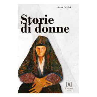 Storie di donne. Antonietta Renda, Giovanna Terranova, Camilla Giaccone - Puglisi Anna