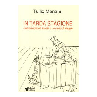 In tarda stagione. Quarantacinque sonetti e un canto di viaggio - Mariani Tullio