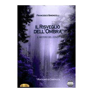 Racconti di Cristalice. Vol. 1: Il risveglio dell'ombra. Il mistero del dono - Simoncelli Francesco