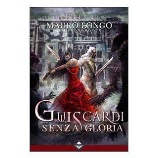 Guiscardi senza gloria - Longo Mauro
