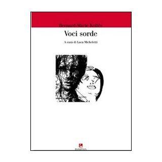 Voci sorde - Koltès Bernard-Marie; Micheletti L. (cur.)