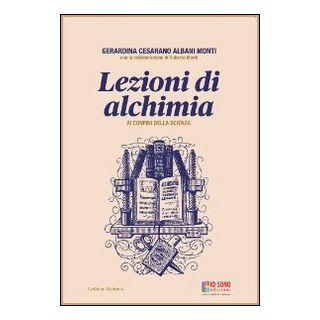 Lezioni di alchimia. Ai confini della scienza - Cesarano Albani Monti Gerardina
