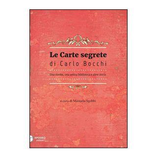 Le carte segrete di Carlo Bocchi. Una rivolta, una antica biblioteca e altre storie - Sgobbi M. (cur.)