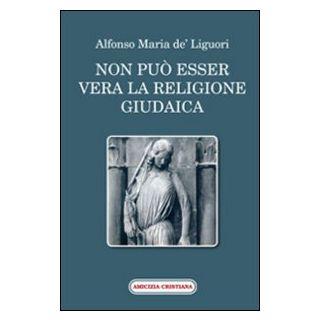 Non può esser vera la religione giudaica - Liguori Alfonso Maria de'