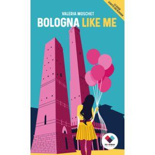 Bologna like me. Ediz. italiana - Moschet Valeria