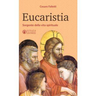Eucaristia. Sorgente della vita spirituale - Falletti Cesare