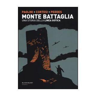 Monte Battaglia. Una storia della linea gotica - Paolini Virna; Cortesi Simone; Peddes Gabriele