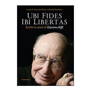 Ubi fides ibi libertas. Scritti in onore di Giacomo Biffi - Pinna S. (cur.); Riserbato D. (cur.)