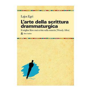 L'arte della scrittura drammaturgica - Egri Lajos