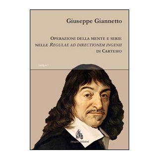 Operazioni della mente e serie nelle «Regulae ad directionem ingenii» di Cartesio - Giannetto Giuseppe