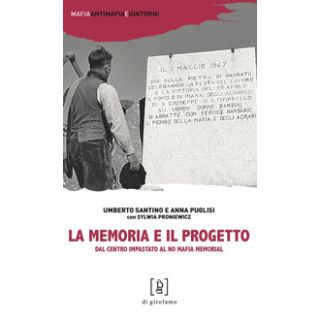 La memoria e il progetto. Dal Centro Impastato al No Mafia Memorial - Santino Umberto; Puglisi Anna; Proniewicz Sylwia