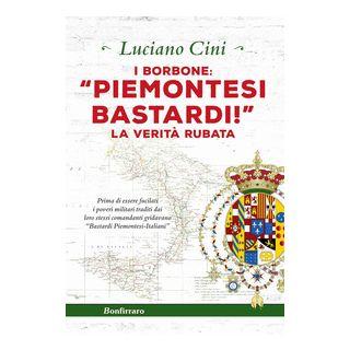 I Borbone: «Piemontesi bastardi!». La verità rubata - Cini Luciano