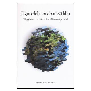 Il giro del mondo in 80 libri. Viaggio tra i successi editoriali contemporanei -