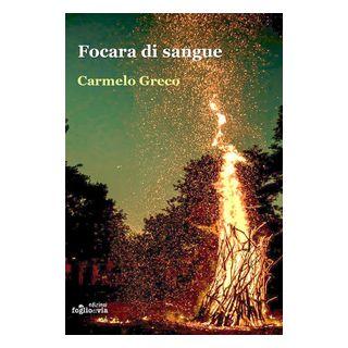 Focara di sangue - Greco Carmelo - Edizioni Fogliodivia