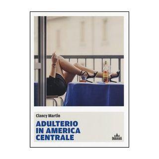 Adulterio in America Centrale - Martin Clancy