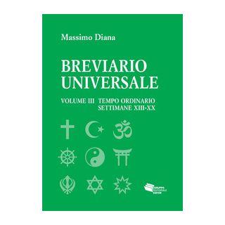Breviario universale. Vol. 3: Il tempo ordinario settimane XIII-XX - Diana Massimo