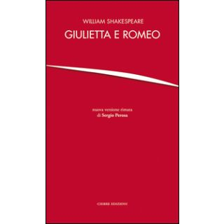 Giulietta e Romeo - Shakespeare William; Perosa S. (cur.)