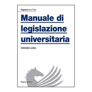 Manuale di legislazione universitaria - Lanza Vincenzo