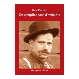 Un semplice caso d'omicidio - Pierotti Italo