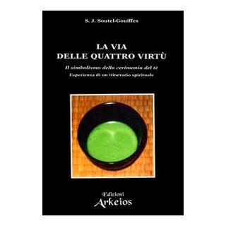 La via delle quattro virtù. Il simbolismo della cerimonia del tè - Soutel Gouiffes S. J.