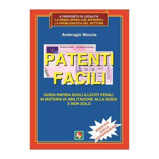 Patenti facili. Guida rapida sugli illeciti penali in materia di abilitazione alla guida e non solo. Annotato con la giurisprudenza - Moccia Ambrogio