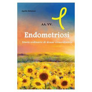 Endometriosi. Storie ordinarie di donne straordinarie -