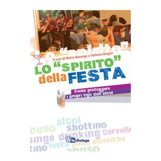 Lo «spirito» della festa - Come proteggere i propri figli dall'alcol - Bigini S. (cur.); Nosengo M. (cur.); Perotti S. (cur.)