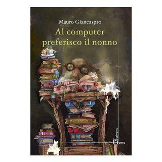 Al computer preferisco il nonno - Giancaspro Mauro
