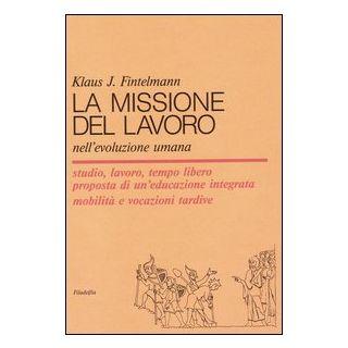 La missione del lavoro nell'evoluzione umana - Fintelmann Klaus J.