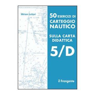 50 esercizi di carteggio nautico sulla carta didattica 5/D - Lettori Miriam