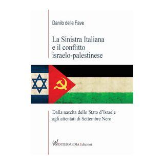 La sinistra italiana e il conflitto israelo-palestinese. Dalla nascita dello Stato d'Israele agli attentati di Settembre Nero - Delle Fave Danilo