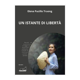Un istante di libertà - Pucillo Truong Elena