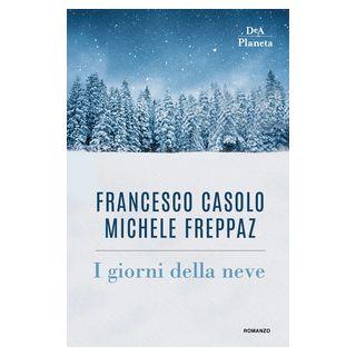 I giorni della neve - Casolo Francesco; Freppaz Michele