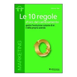 Le 10 regole d'oro del cambiamento. Gestire l'evoluzione costante di sé e della propria azienda. Audiolibro. CD Audio formato MP3 - Tiby Roberto