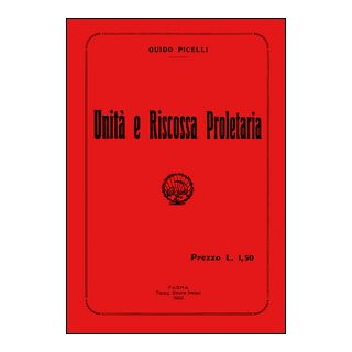 Unità e riscossa proletaria. Con DVD - Picelli Guido; Bocchi G. (cur.) - IMPLIBRI