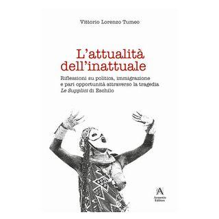 L'attualità dell'inattuale. Riflessioni su politica, immigrazione e pari opportunità attraverso la tragedia «Le supplici» di Eschilo - Tumeo Lorenzo Vittorio
