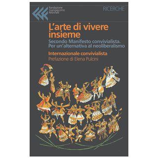 L'arte di vivere insieme. Secondo Manifesto convivialista. Per un'alternativa al neoliberismo - Internazionale convivialista; Caillé A. (cur.)
