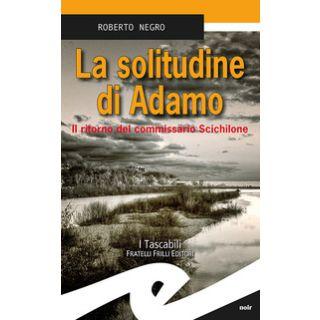 La solitudine di Adamo. Il ritorno del commissario Scichilone - Negro Roberto