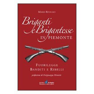 Briganti e brigantesse in Piemonte. Fuorilegge, banditi e ribelli - Reviglio Mario
