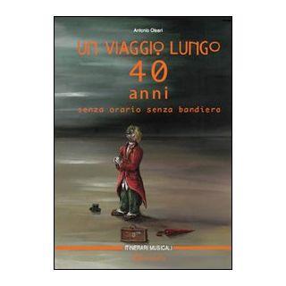 Un viaggio lungo quarant'anni senza orario, senza bandiera - Oleari Antonio