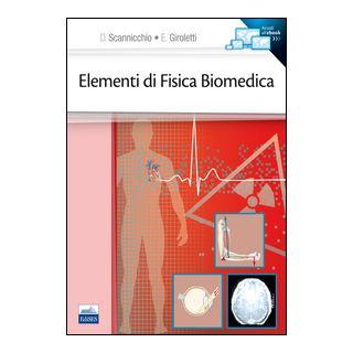 Elementi di fisica biomedica - Scannicchio Domenico; Giroletti Elio