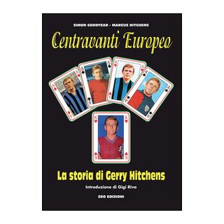 Centravanti Europeo. La storia di Gerry Hitchens - Goodyear Simon; Hitchens Marcus
