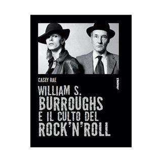 William S. Burroughs e il culto del rock 'n' roll - Rae Casey