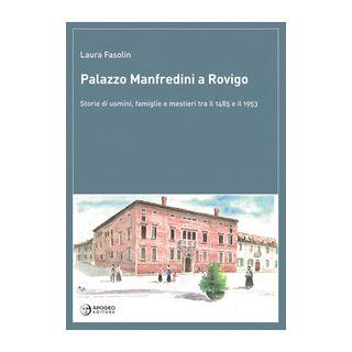 Palazzo Manfredini a Rovigo. Storie di uomini, famiglie e mestieri tra il 1485 e il 1953 - Fasolin Laura