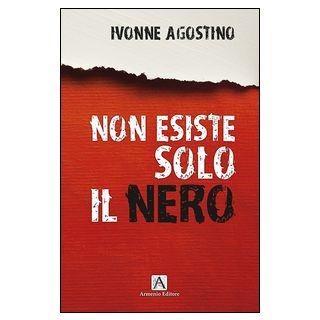 Non esiste solo il nero - Agostino Ivonne