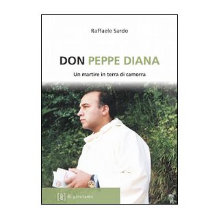 Don Peppe Diana. Un martire in terra di camorra - Sardo Raffaele