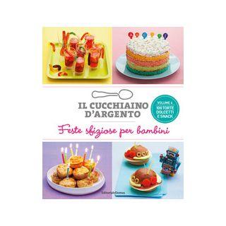 Il cucchiaino d'argento. Vol. 4: Feste sfiziose per bambini. 100 torte dolcetti e snack -