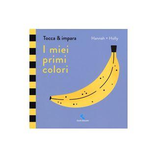 I miei primi colori. Tocca & impara. Ediz. a colori - Hannah + Holly; McInerney J. (cur.)