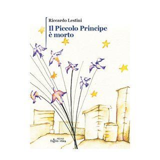 Il Piccolo Principe è morto - Lestini Riccardo